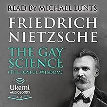 The Gay Science (The Joyful Wisdom)   Livre audio Auteur(s) : Friedrich Nietzsche Narrateur(s) : Michael Lunts