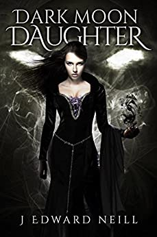 Dark Moon Daughter (Tyrants of the Dead Book 2) by [Neill, J Edward]