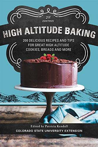 High Altitude Baking: 200 Delicious Recipes and Tips for Great High Altitude Cookies, Cakes, Breads and More--2nd Edition, Revised by Patricia Kendall PH D