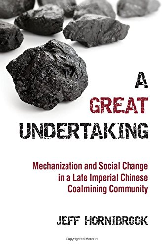 Great Undertaking, A: Mechanization and Social Change in a Late Imperial Chinese Coalmining Community