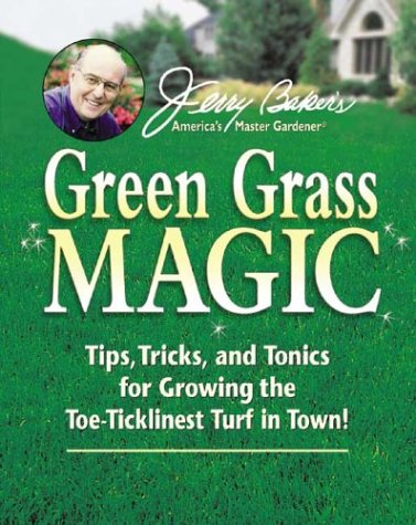 Jerry Baker's Green Grass Magic: Tips, Tricks, and Tonics for Growing the Toe-Ticklinest Turf in Town! (Jerry Baker Good Gardening series) (Turf Grass Book)