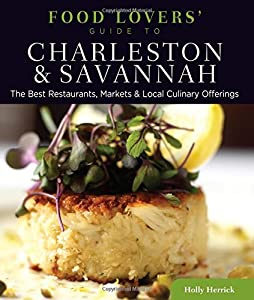 Food Lovers' Guide to® Charleston & Savannah: The Best Restaurants, Markets & Local Culinary Offerings (Food Lovers' Series)