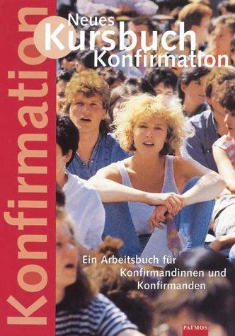 Neues Kursbuch Konfirmation, Ein Arbeitsbuch für Konfirmandinnen und Konfirmanden