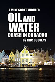 Oil and Water: Crash in Curacao (A Mike Scott Thriller Book 7) by [Douglas, Eric]