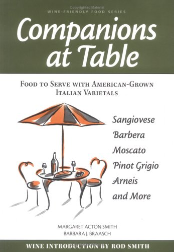 Companions at Table: Food to Serve with American-grown Italian Varietals (Wine-friendly food series) (Best Italian Wine Varietals)