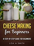 Product review for Cheese Making for Beginners: A Step-by-Step Guide for Beginners