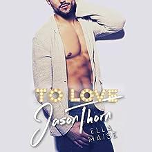 To Love Jason Thorn Audiobook by Ella Maise Narrated by Lidia Dornet, Sebastian York