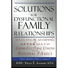 Solutions for Dysfunctional Family Relationships: Couples Counseling, Marriage Therapy, Crosscultural Psychology, Relationship Advice for lovers, ... Unions and the Suicidal Family. (Volume 1)