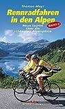 Rennradfahren in den Alpen, Bd. 2: Neue Touren über die schönsten Alpenpässe
