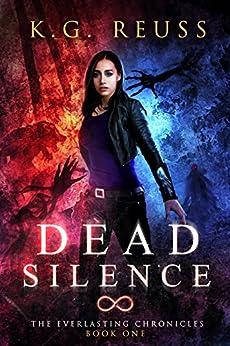 Dead Silence (The Everlasting Chronicles Book 1) (English Edition) por [Reuss, K.G.]