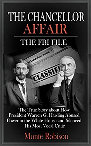 The Chancellor Affair: The FBI File: The True Story about How President Warren G. Harding Abused Power in the White House and Silenced His Most Vocal (Silenced By History)