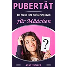 Pubertät: das Frage und Aufklärungsbuch für Mädchen (German Edition)