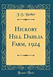 Amazon / Forgotten Books: Hickory Hill Dahlia Farm, 1924 Classic Reprint (J S Bosher)