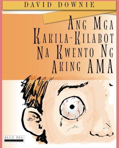 Ang Mga Kakila-Kilabot Na Kwento Ng Aking Ama (Filipino Edition) (Tagalog Edition) pdf
