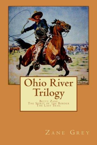 Download Zane Grey Ohio River Trilogy: Betty Zane, The Spirit of the Border, The Last Trail) PDF
