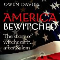 America Bewitched: The Story of Witchcraft After Salem Audiobook by Owen Davies Narrated by J. Paul Guimont