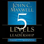 The 5 Levels of Leadership: Proven Steps to Maximize Your Potential | John C. Maxwell