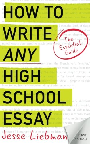 How To Write Any High School Essay: The Essential Guide ()