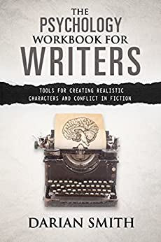 The Psychology Workbook for Writers: Tools for creating realistic characters and conflict in fiction by [Smith, Darian]