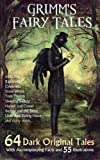 Grimm's Fairy Tales: 64 Dark Original Tales - With Accompanying Facts and 55 Illustrations.