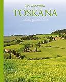 Toskana: Italiens grünes Herz (Die Welt erleben)