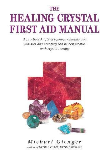 The Healing Crystals First Aid Manual: A Practical A to Z of Common Ailments and Illnesses and How They Can Be Best Treated with Crystal Therapy (Best Herbal Medicine For Asthma)