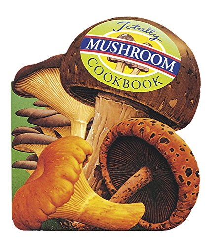Totally Mushroom Cookbook (Totally Cookbooks)