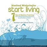 Start Living 1: Das 6 Wochen Training | Manfred Winterheller