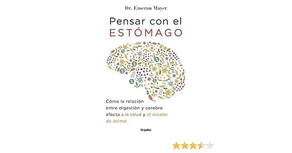 Pensar con el estómago: Cómo la relación entre digestión y cerebro afecta a la salud y el estado de ánimo eBook: Emeran Mayer: Amazon.es: Tienda Kindle