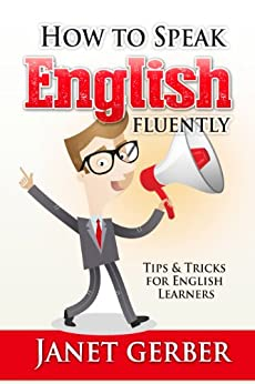 English: How to Speak English Fluently: Tips and Tricks for English Learners (English Edition) de [Gerber, Janet]