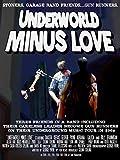 Underworld Minus Love