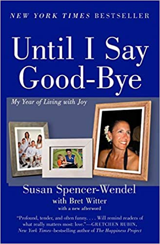 ad9d573d5ea Until I Say Good-Bye  My Year of Living with Joy  Susan Spencer-Wendel