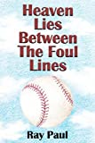 Heaven Lies Between the Foul Lines, Ray Paul, 1466323531