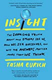 Insight: The Surprising Truth About How Others See Us, How We See Ourselves, and Why the  Answers Matter More Than We Think