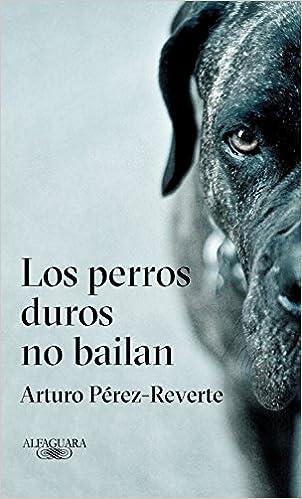 Los perros duros no bailan, Arturo Pérez-Reverte 51KVt3VpB2L._SX300_BO1,204,203,200_