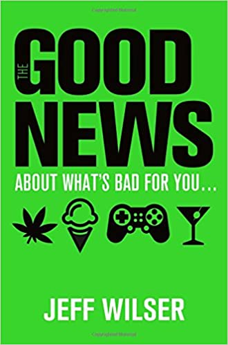 90f59d77df3 The Good News About What s Bad for You . . . The Bad News About ...
