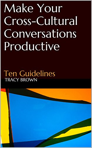 Make Your Cross-Cultural Conversations Productive: Ten Guidelines by [Brown, Tracy]