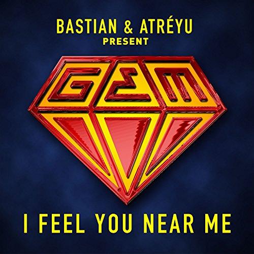 I Feel You Near Me (Bastian & Atréyu presents GEM) [Dub - Atreyu Bastian