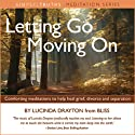 Letting Go, Moving On Speech by Lucinda Drayton Narrated by Lucinda Drayton