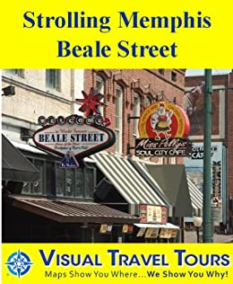 Strolling Memphis Beale Street: A Self-guided Walking Tour (Visual Travel Tours Book 288)