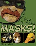 img - for How to Make Masks!: Easy New Way to Make a Mask for Masquerade, Halloween and Dress-Up Fun, With Just Two Layers of Fast-Setting Paper Mache book / textbook / text book