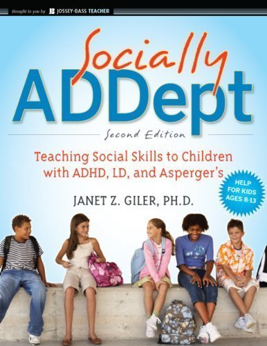 Socially ADDept: Teaching Social Skills to Children with ADHD, LD, and Asperger's by Janet Z. Giler (Dec 20 2010)