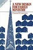 A New Design for Family Ministry, Dennis B. Guernsey, 0891916504