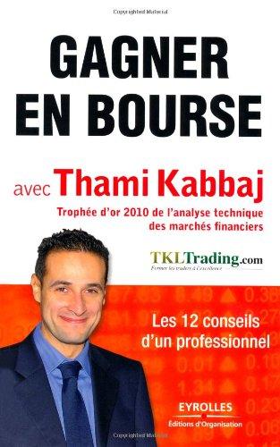 Gagner en bourse avec Thami Kabbaj: Les 12 conseils d'un professionnel. Broché – 24 mars 2011 Editions d'Organisation 2212549555 9782212549553_SOCA_US Économie