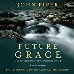 Future Grace: The Purifying Power of the Promises of God, Revised Edition | John Piper