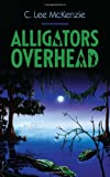 Alligators Overhead, C. Lee McKenzie, 1432784730