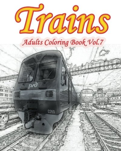 Read Online Trains : Adults Coloring Book Vol.7: Train Grayscale coloring books for adults Relaxation Art Therapy for Busy People (Adult Coloring Books Series, grayscale fantasy coloring books) (Volume 7) ebook
