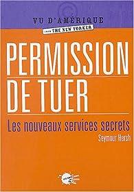 Permission de tuer : Les nouveaux services secrets par Seymour M. Hersh