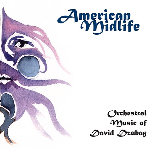 American Midlife: Orchestral Music of David Dzubay