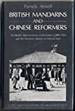 British Mandarins and Chinese Reformers : The British Administration of Weihaiwei (1898-1930) and the Territory's Return to Chinese Rule, Atwell, Pamela, 0195837983